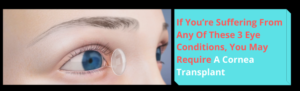 If You're Suffering From Any Of These 3 Eye Conditions, You May Require A Cornea Transplant