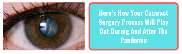 Here's How Your Cataract Surgery Process Will Play Out During And After The Pandemic